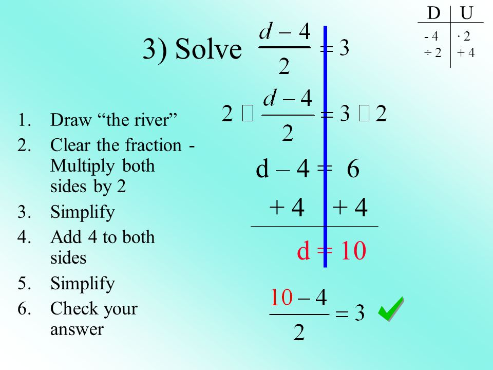 3) Solve d = 10 d – 4 = 6 + 4 + 4 D U Draw the river