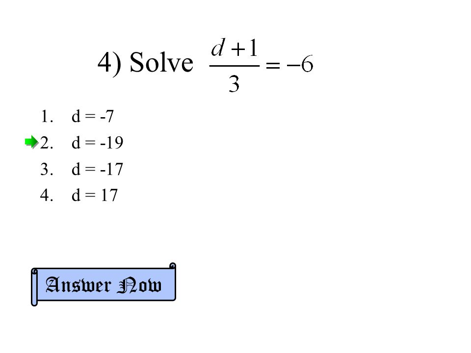 4) Solve d = -7 d = -19 d = -17 d = 17 Answer Now