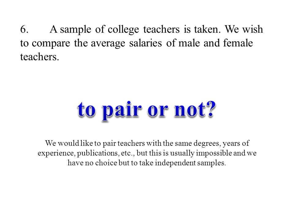 6. A sample of college teachers is taken