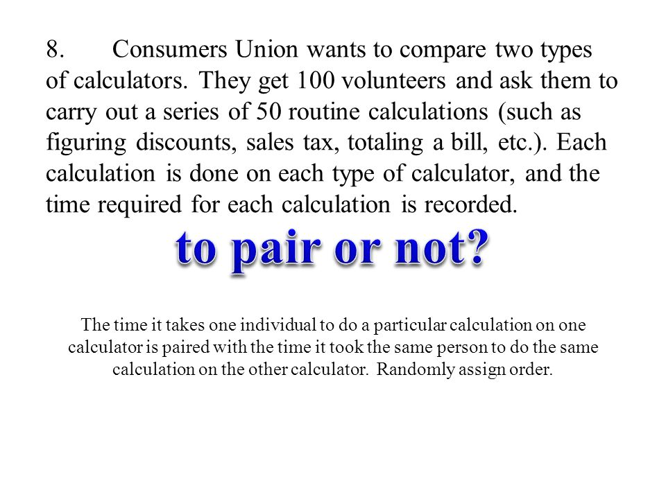 8. Consumers Union wants to compare two types of calculators