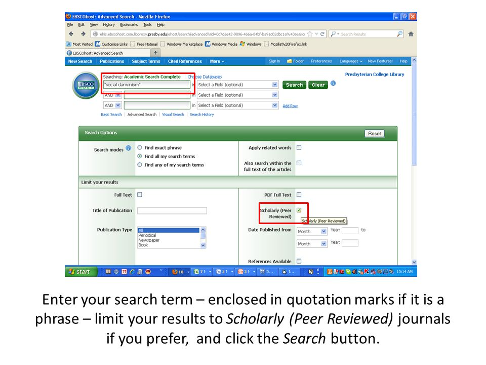 Enter your search term – enclosed in quotation marks if it is a phrase – limit your results to Scholarly (Peer Reviewed) journals if you prefer, and click the Search button.
