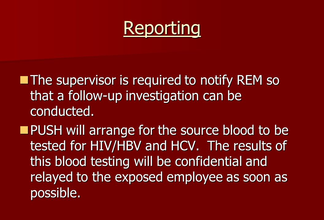Reporting The supervisor is required to notify REM so that a follow-up investigation can be conducted.