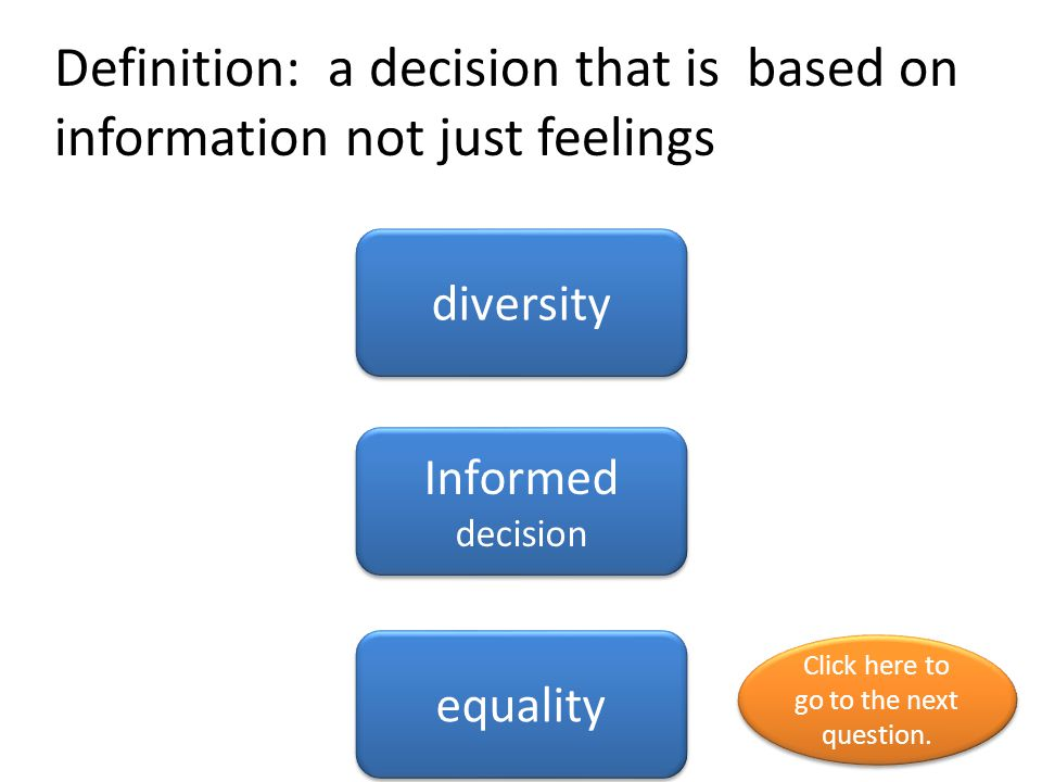 Definition: a decision that is based on information not just feelings