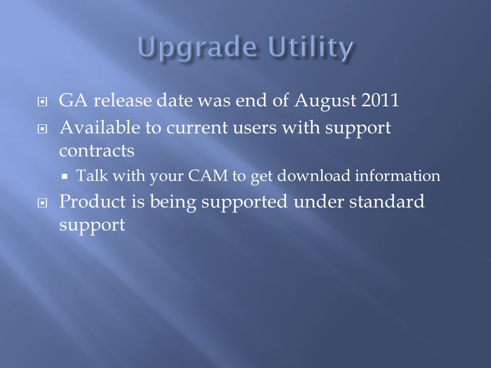 Upgrade Utility GA release date was end of August 2011