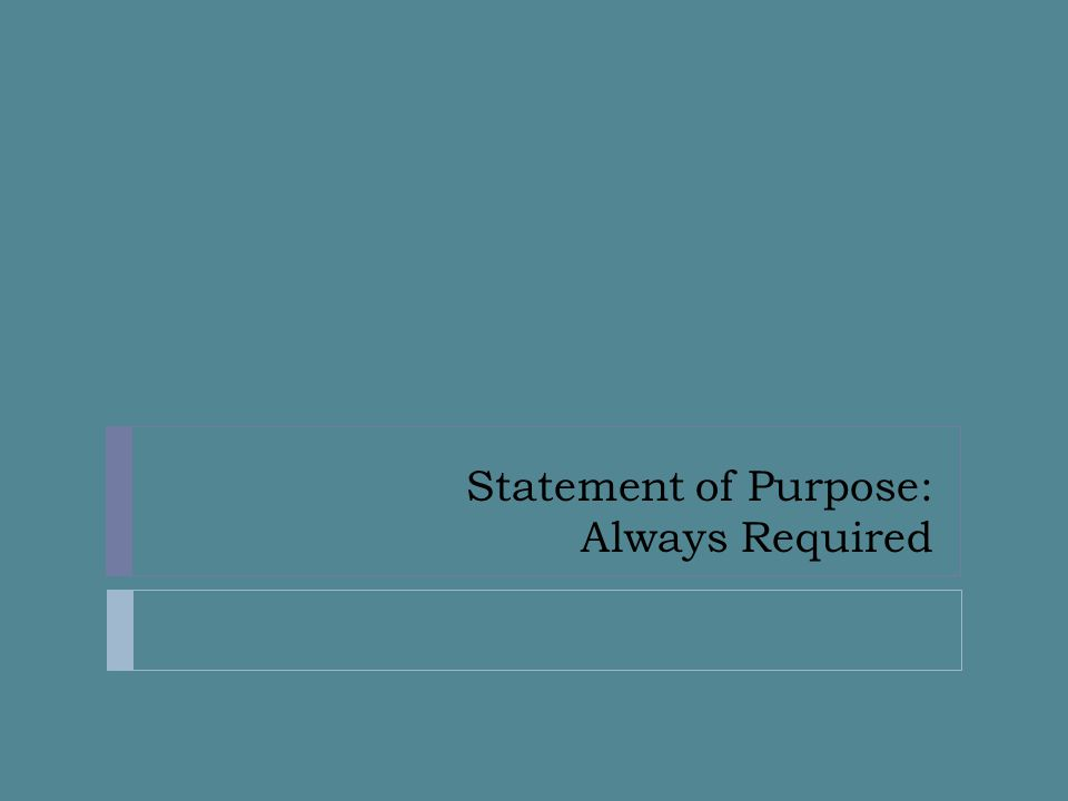 Statement of Purpose: Always Required