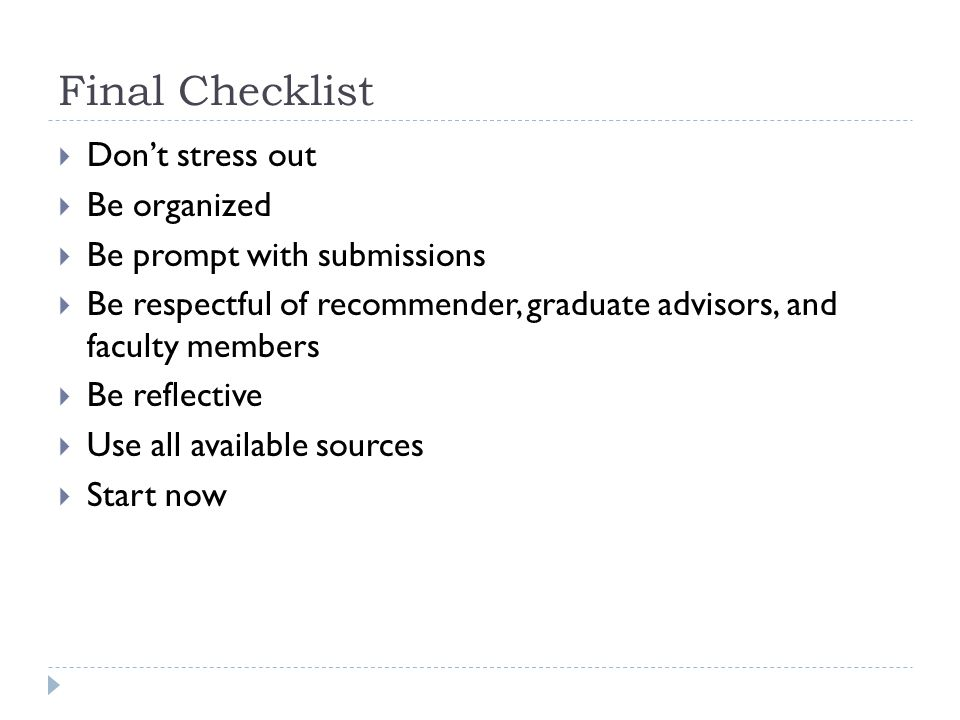 Final Checklist Don't stress out Be organized