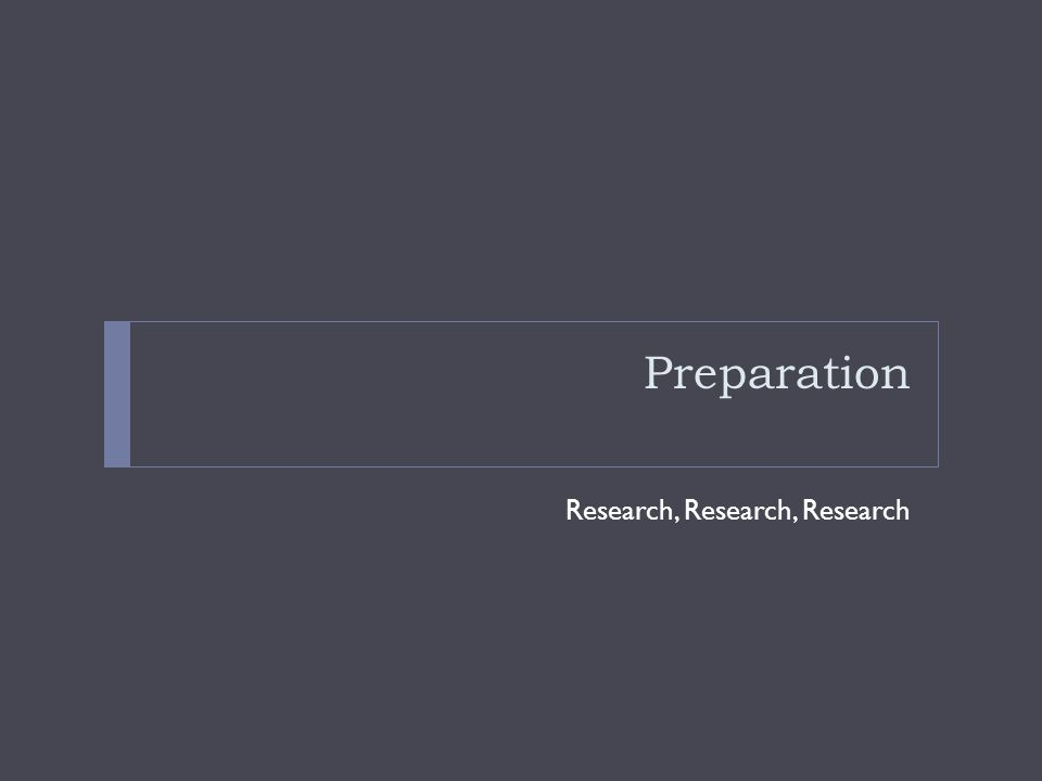 Preparation Research, Research, Research