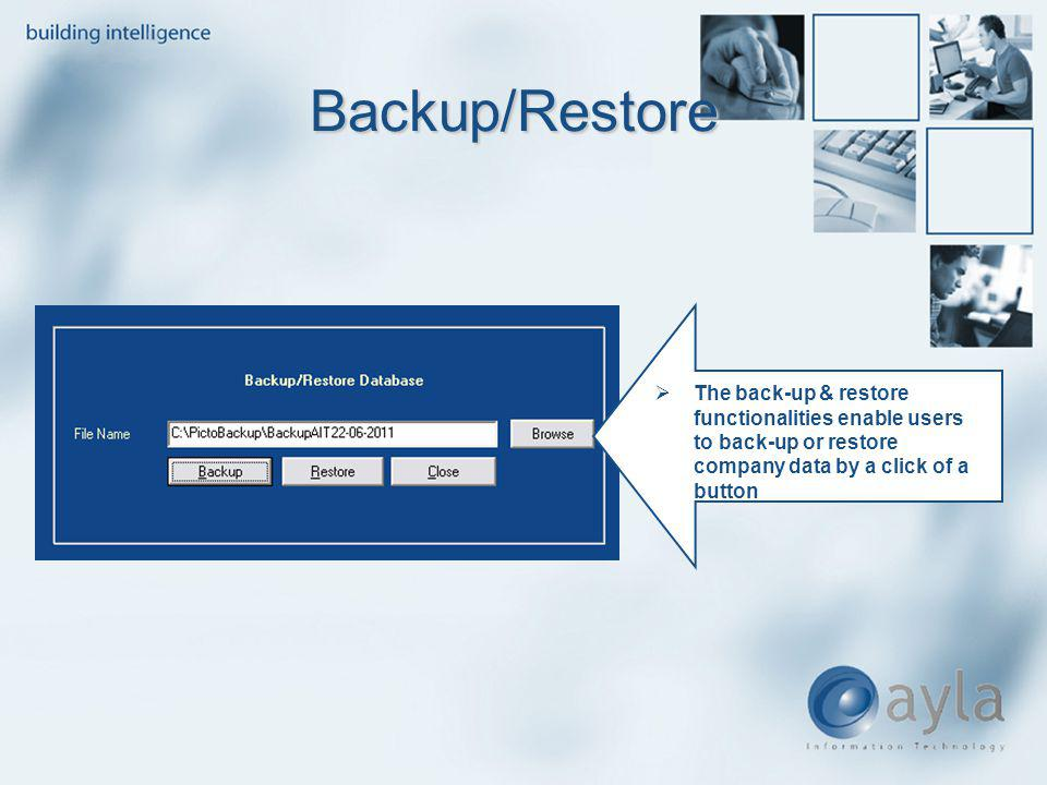 Backup/Restore The back-up & restore functionalities enable users to back-up or restore company data by a click of a button.
