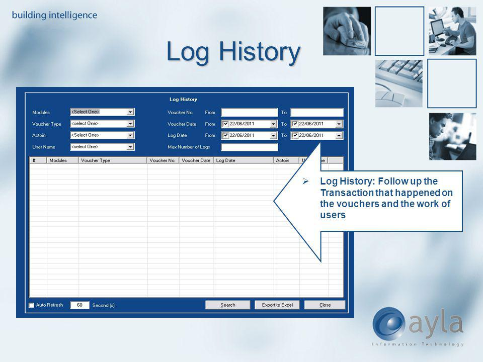 Log History Log History: Follow up the Transaction that happened on the vouchers and the work of users.