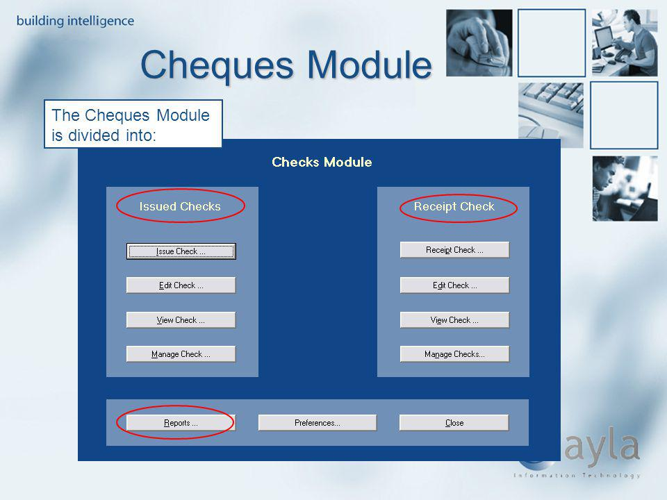 Cheques Module The Cheques Module is divided into: