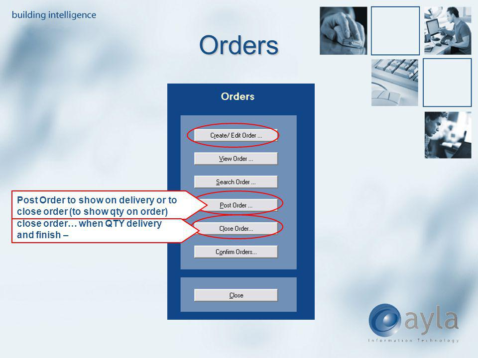 Orders Post Order to show on delivery or to close order (to show qty on order) close order… when QTY delivery and finish –