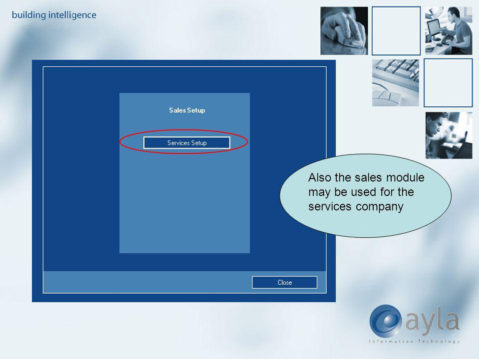Also the sales module may be used for the services company