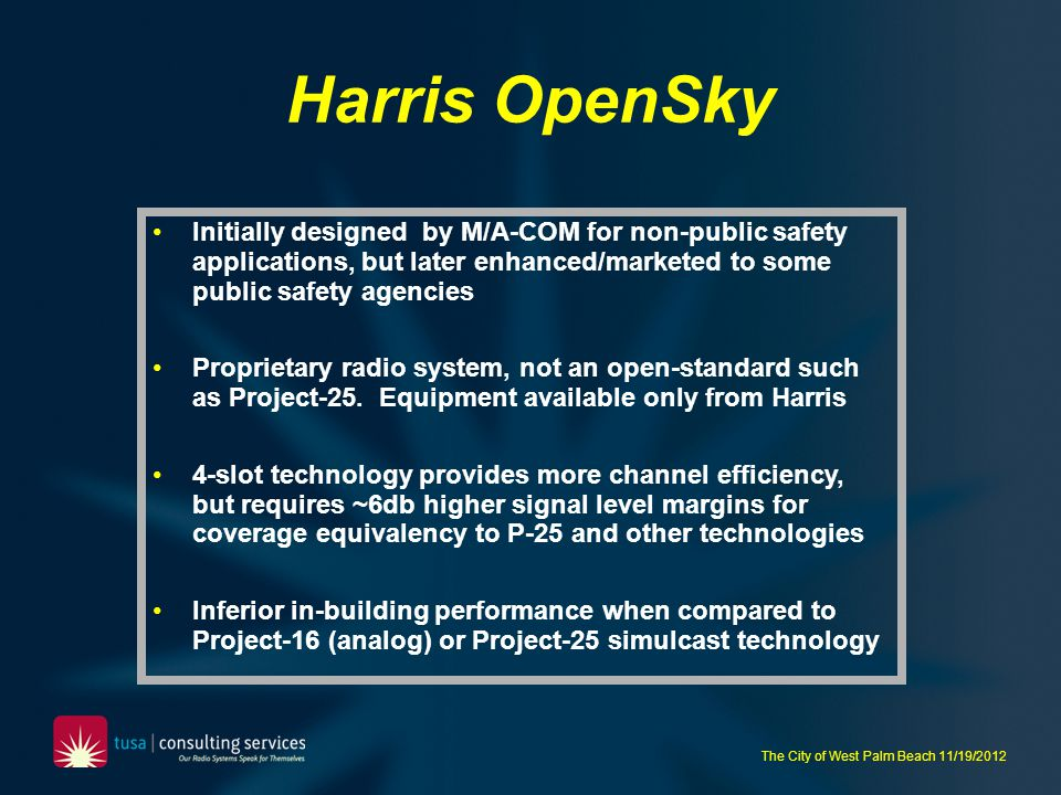 Harris OpenSky Initially designed by M/A-COM for non-public safety applications, but later enhanced/marketed to some public safety agencies.
