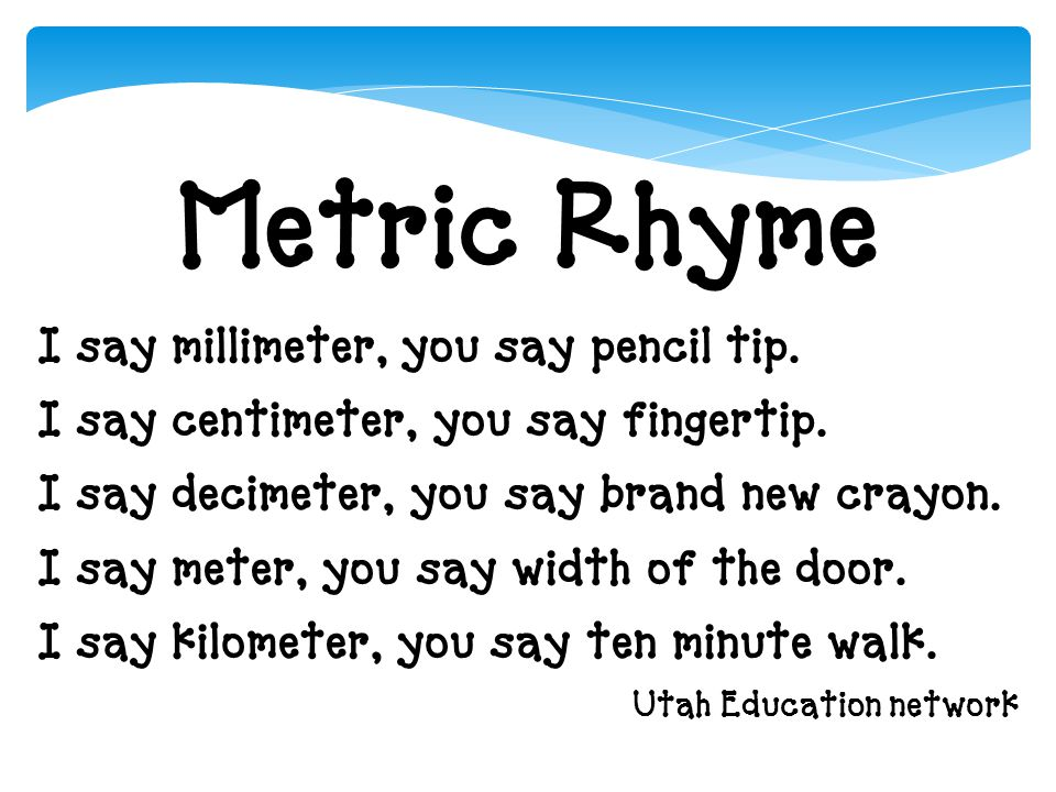 Metric Rhyme I say millimeter, you say pencil tip.