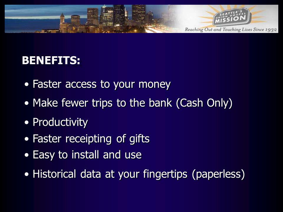 BENEFITS: Faster access to your money. Make fewer trips to the bank (Cash Only) Productivity. Faster receipting of gifts.