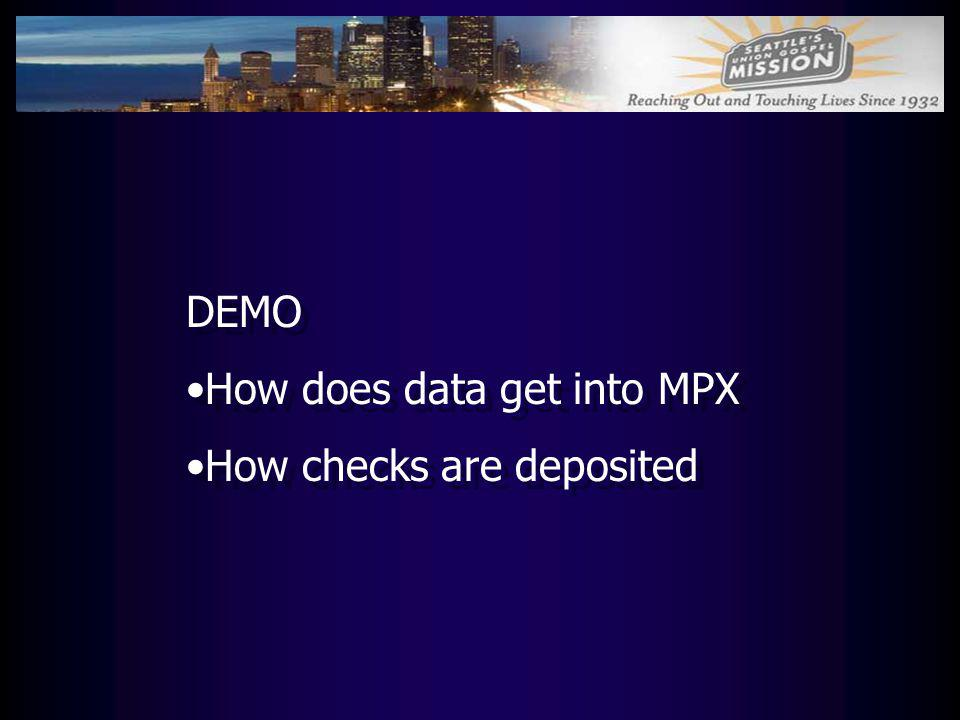 DEMO How does data get into MPX How checks are deposited