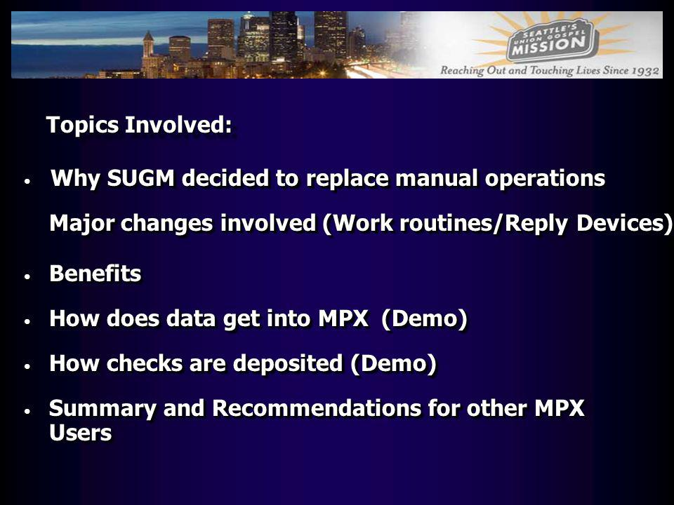 Topics Involved: Why SUGM decided to replace manual operations. Major changes involved (Work routines/Reply Devices)