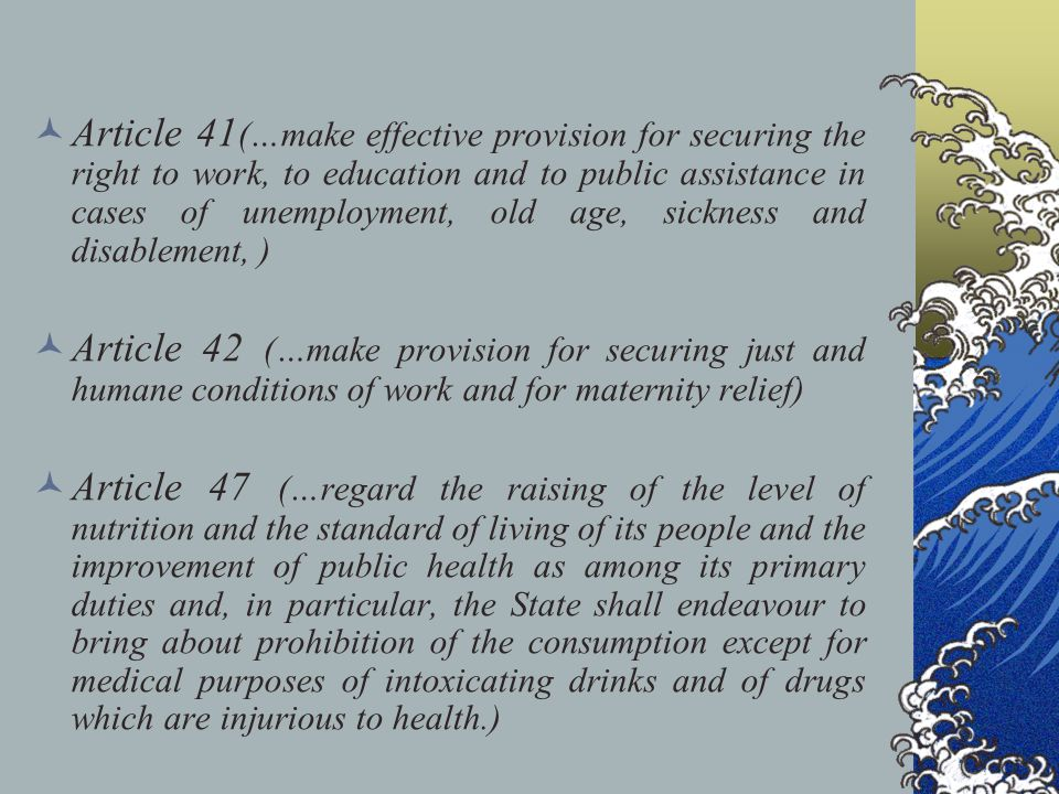 Article 41(…make effective provision for securing the right to work, to education and to public assistance in cases of unemployment, old age, sickness and disablement, )
