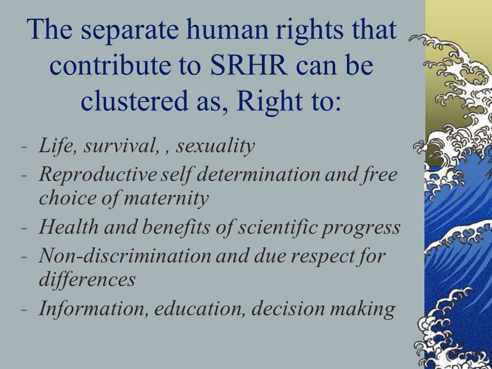 The separate human rights that contribute to SRHR can be clustered as, Right to: