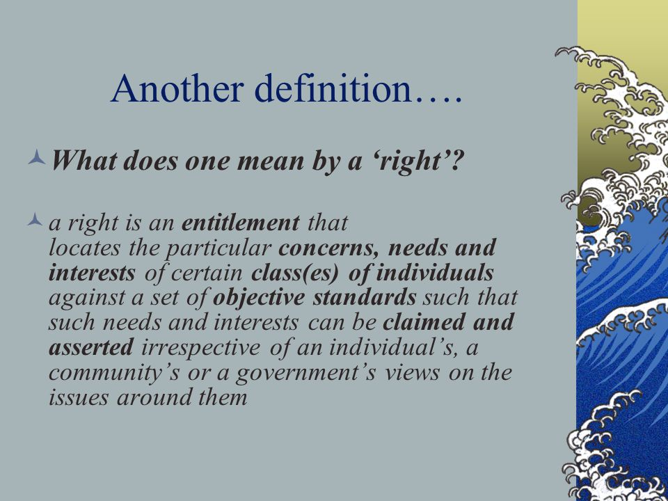 Another definition…. What does one mean by a 'right'
