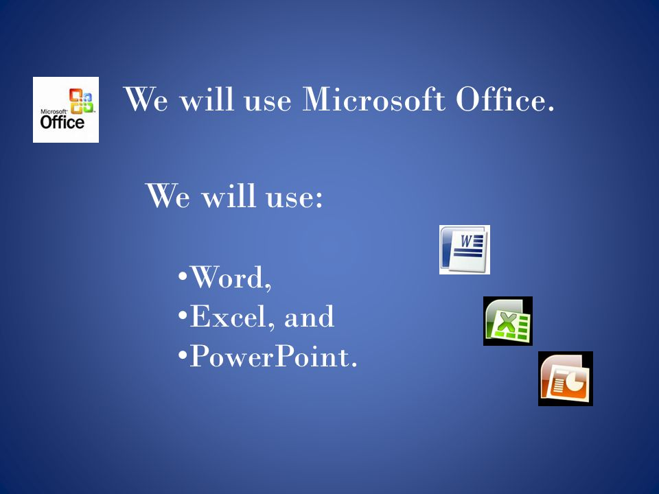 We will use Microsoft Office.