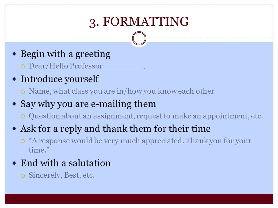 3. FORMATTING Begin with a greeting Introduce yourself