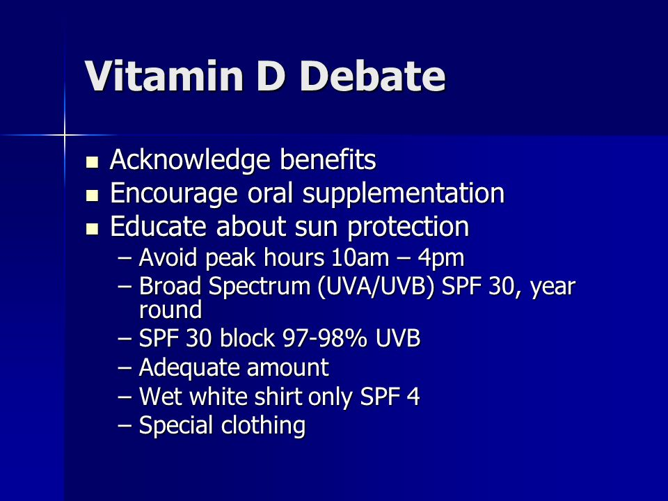 Vitamin D Debate Acknowledge benefits Encourage oral supplementation