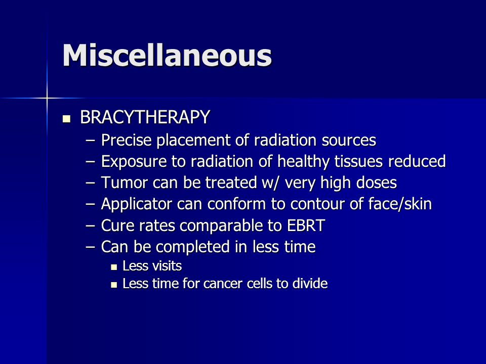 Miscellaneous BRACYTHERAPY Precise placement of radiation sources
