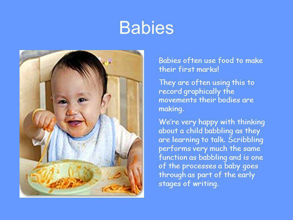 Babies Babies often use food to make their first marks!