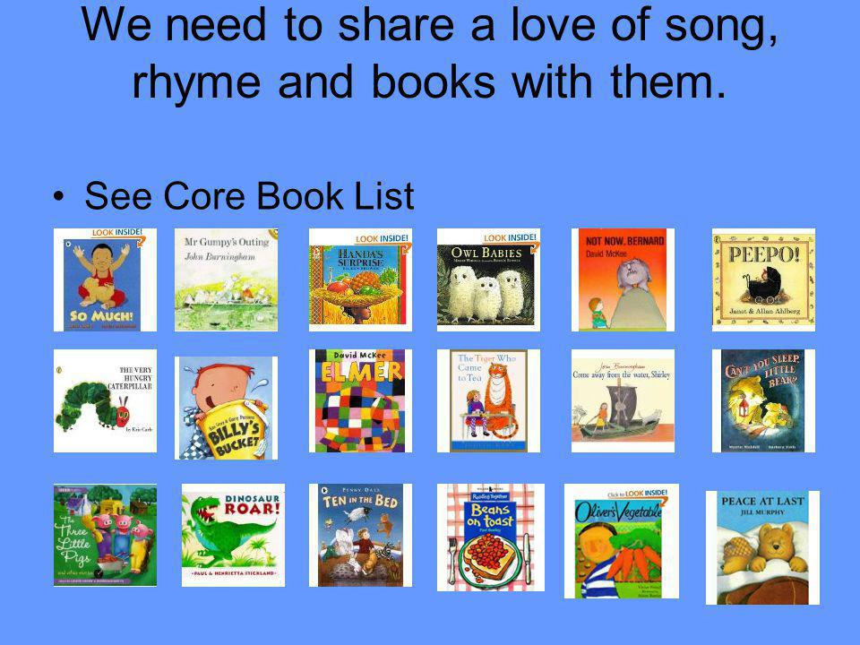 We need to share a love of song, rhyme and books with them.