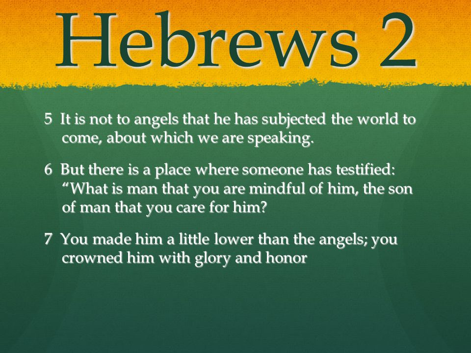 Hebrews 2 5 It is not to angels that he has subjected the world to come, about which we are speaking.