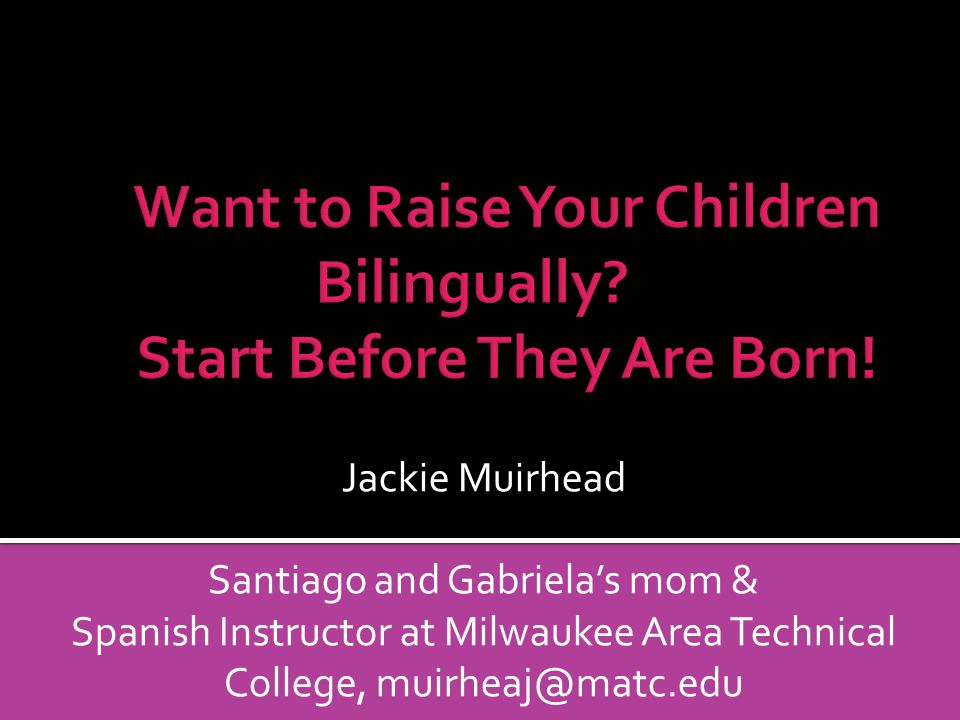 Want to Raise Your Children Bilingually Start Before They Are Born!