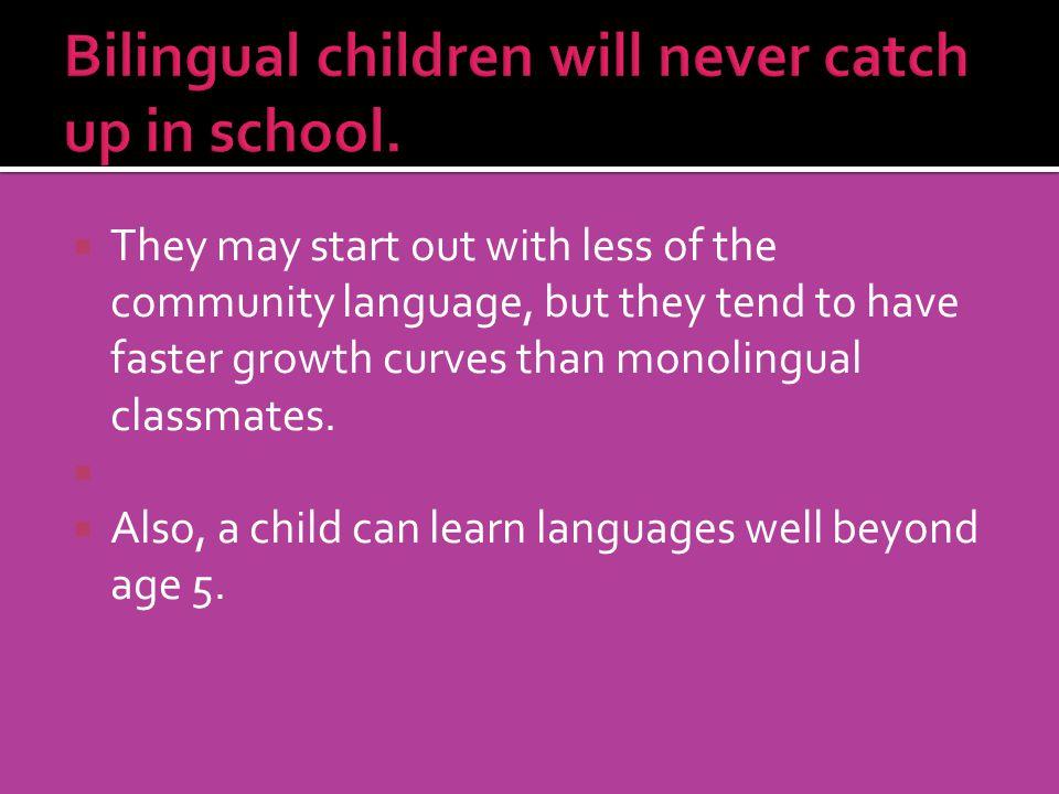 Bilingual children will never catch up in school.