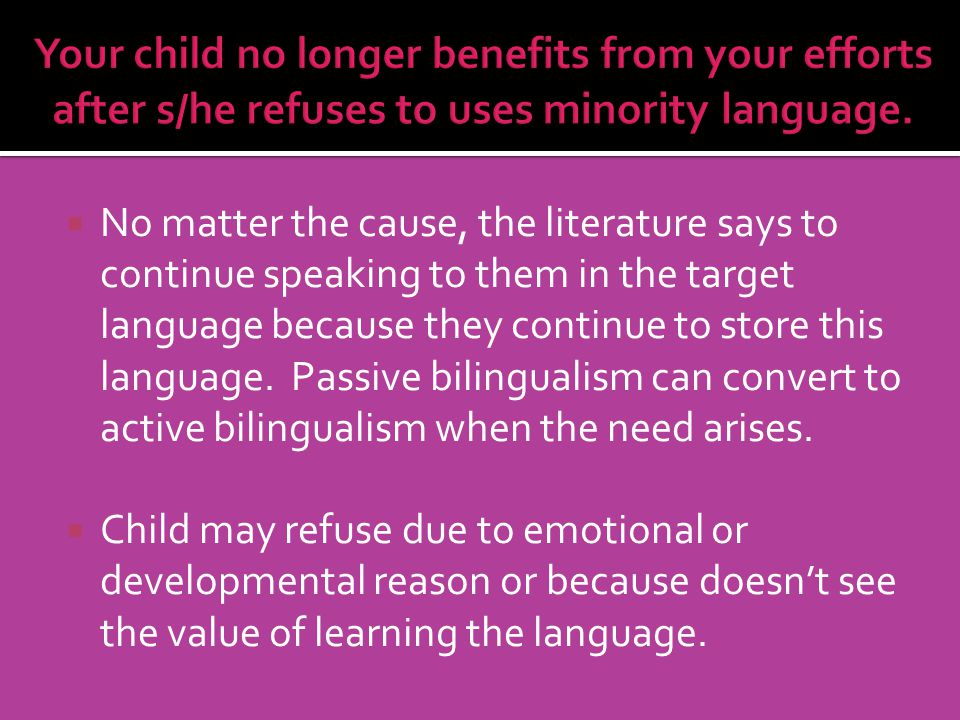 Your child no longer benefits from your efforts after s/he refuses to uses minority language.