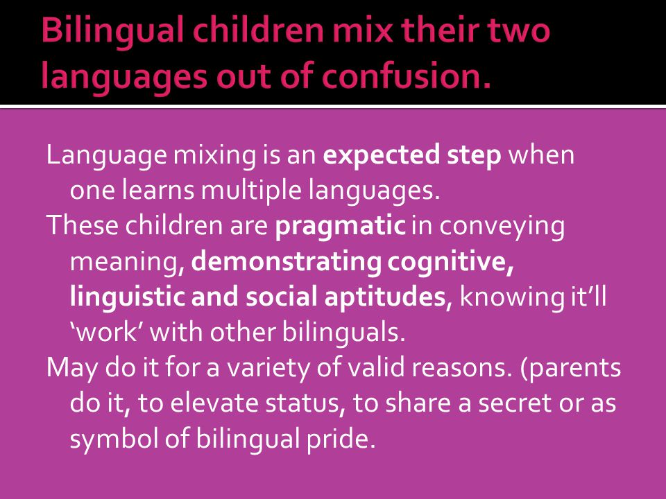 Bilingual children mix their two languages out of confusion.