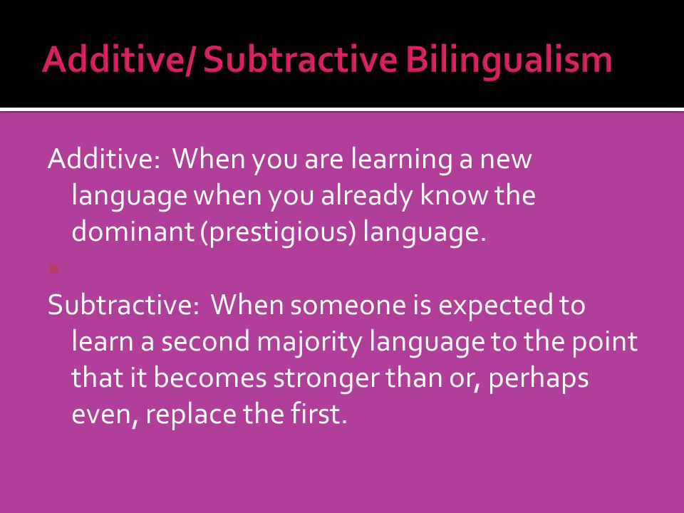 Additive/ Subtractive Bilingualism