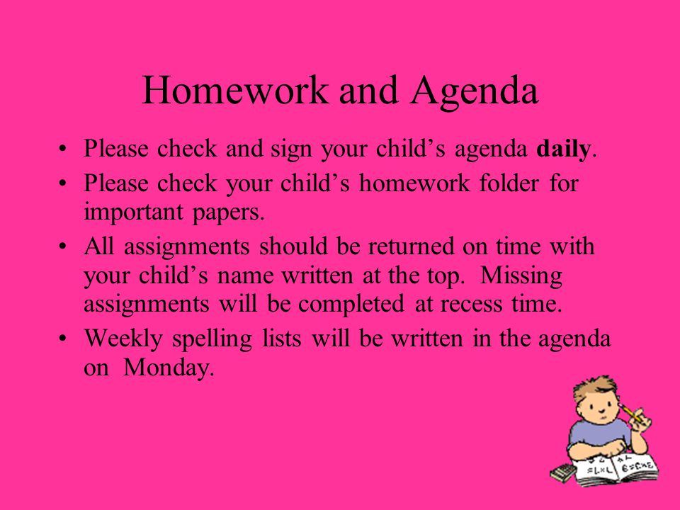Homework and Agenda Please check and sign your child's agenda daily.