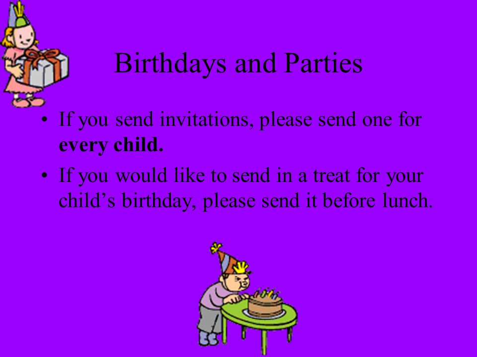 Birthdays and Parties If you send invitations, please send one for every child.