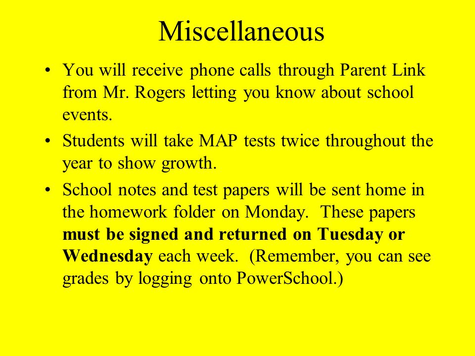 Miscellaneous You will receive phone calls through Parent Link from Mr. Rogers letting you know about school events.