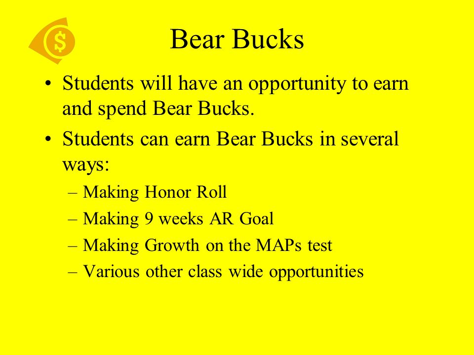 Bear Bucks Students will have an opportunity to earn and spend Bear Bucks. Students can earn Bear Bucks in several ways: