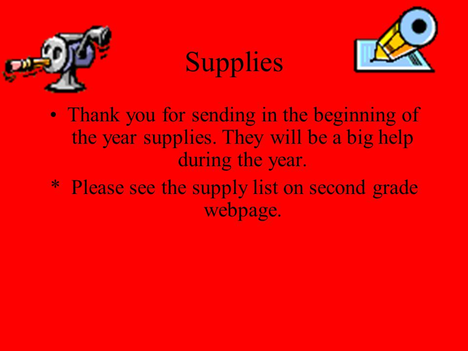 * Please see the supply list on second grade webpage.