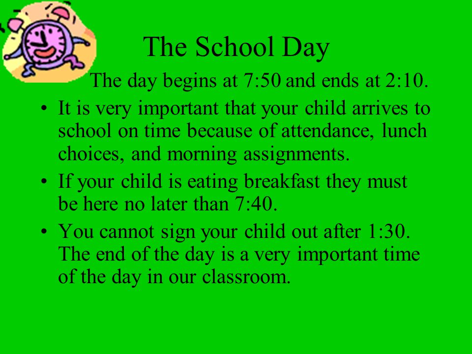 The School Day The day begins at 7:50 and ends at 2:10.