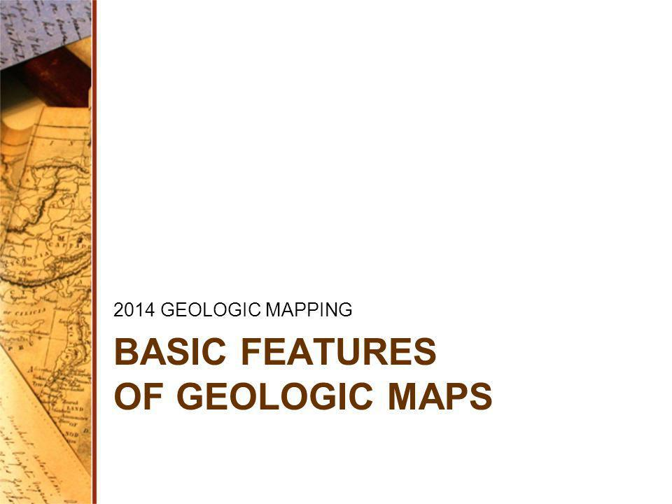 BASIC FEATURES OF GEOLOGIC MAPS