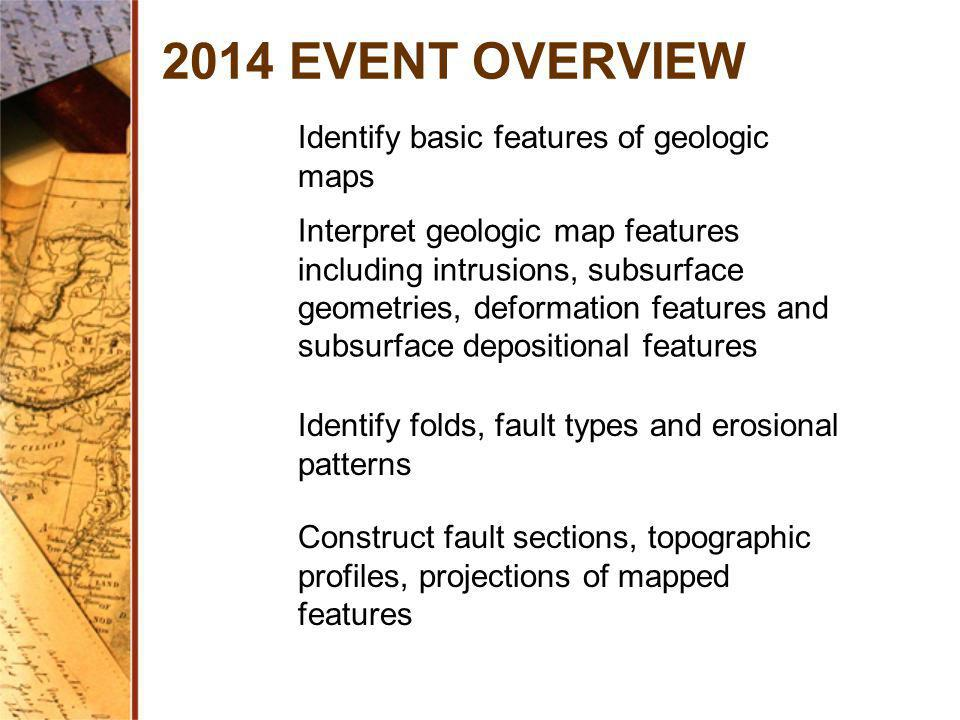 2014 EVENT OVERVIEW Identify basic features of geologic maps