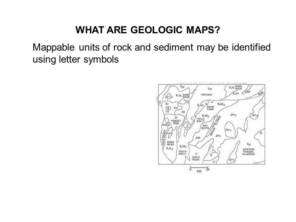 WHAT ARE GEOLOGIC MAPS Mappable units of rock and sediment may be identified using letter symbols