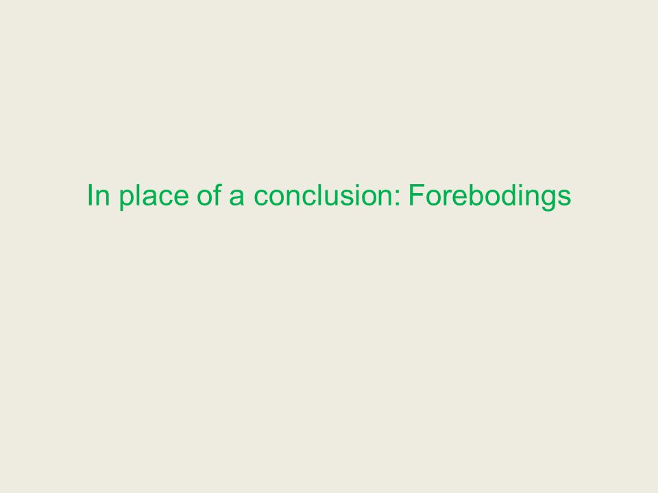 In place of a conclusion: Forebodings
