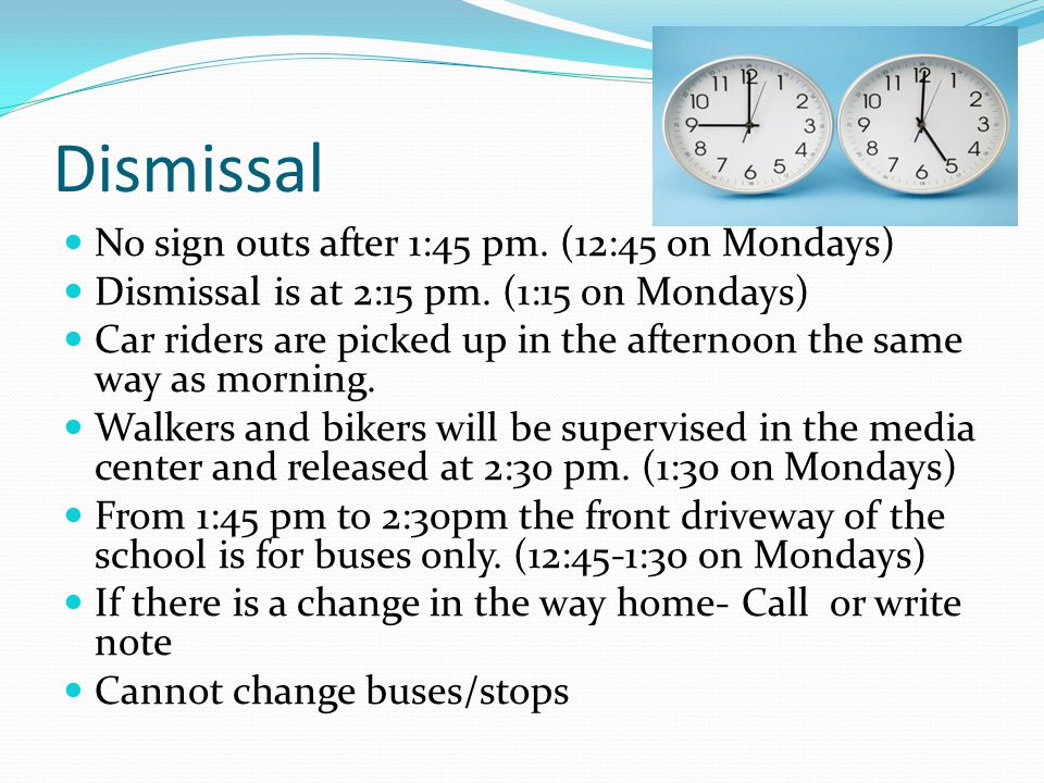 Dismissal No sign outs after 1:45 pm. (12:45 on Mondays)
