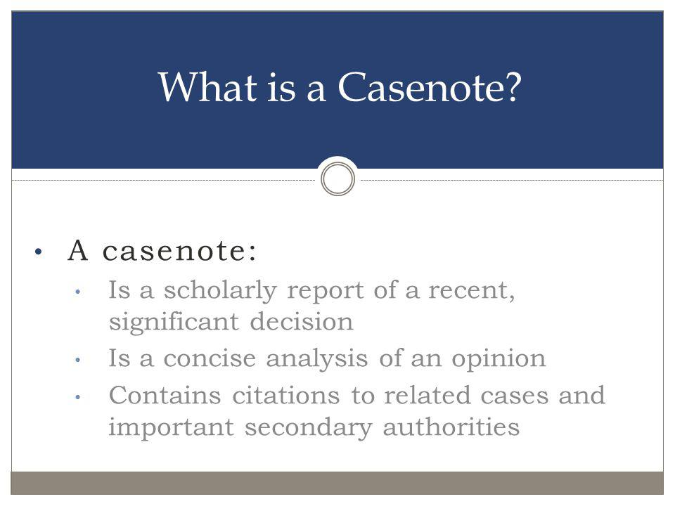 What is a Casenote A casenote: