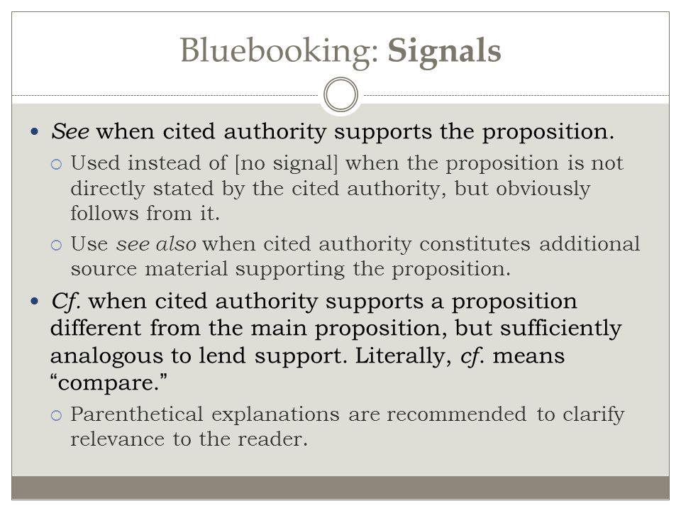 Bluebooking: Signals See when cited authority supports the proposition.