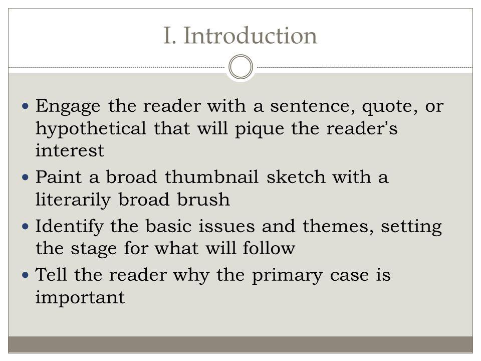 I. Introduction Engage the reader with a sentence, quote, or hypothetical that will pique the reader's interest.